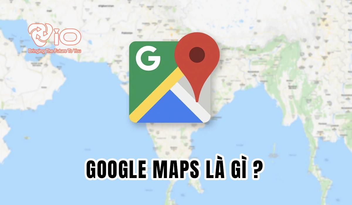 GOOGLE-maps-la-gi