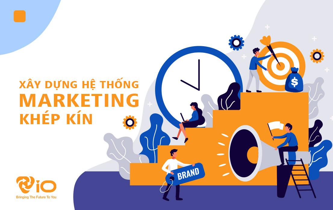 Xây dựng hệ thống marketing online khép kín như thế nào